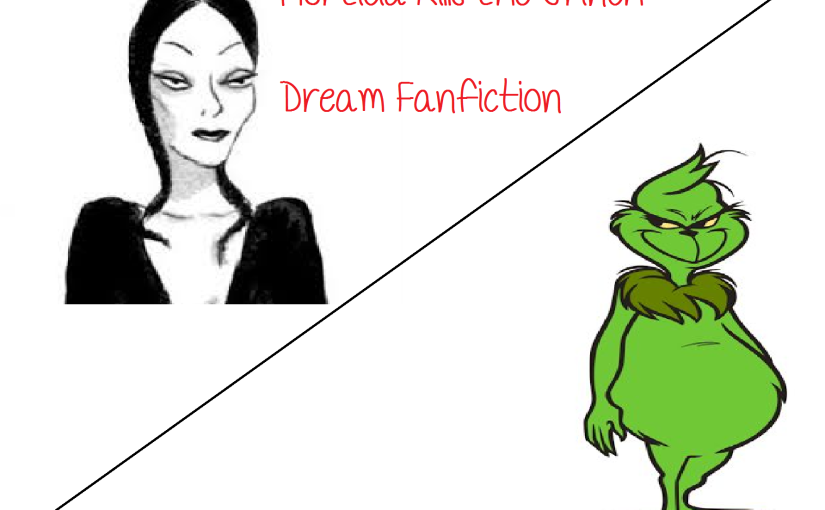 Morticia Addams Kills the Grinch — Dream #FanFiction….Go figure