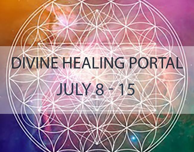 URGENT! DIVINE HEALING PORTAL – JULY 8 – JULY15TH!
